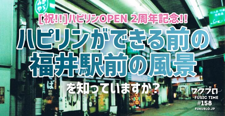 [祝!!]ハピリンOPEN 2周年記念!! 〜ハピリンができる前の福井駅前の風景を知っていますか?〜